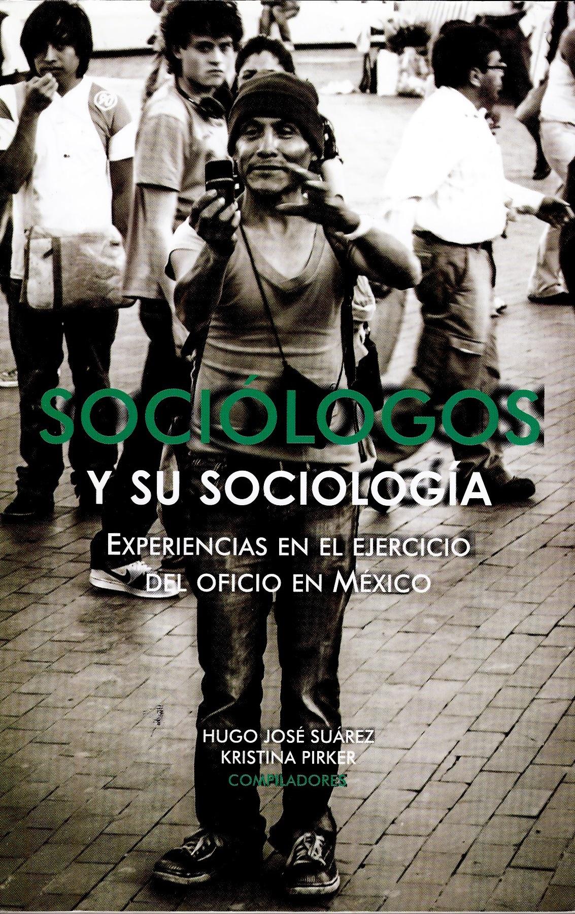 Sociologos y su sociología. Experiencias en el ejercicio del oficio en México