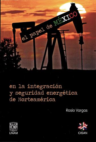 El papel de México en la integración y seguridad energética de Norteamérica