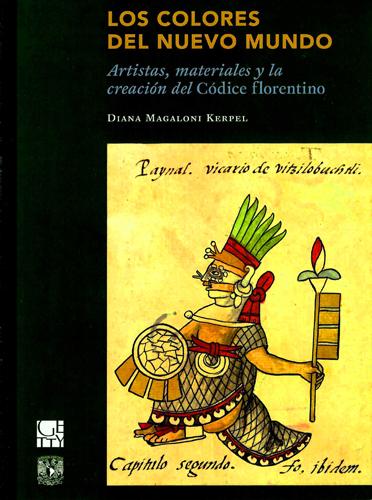 Los colores del Nuevo Mundo. Artistas, materiales y la creación del Códice Florentino