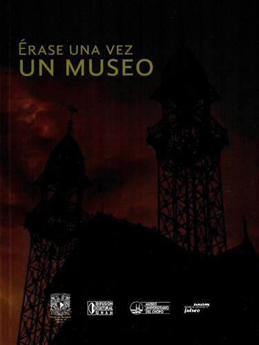 Érase una vez un museo Apuntes históricos para el edificio y Museo Universitario del Chopo