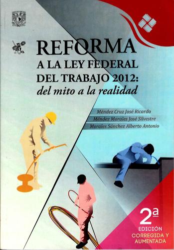 Reforma a la ley federal del trabajo 2012: del mito a la realidad