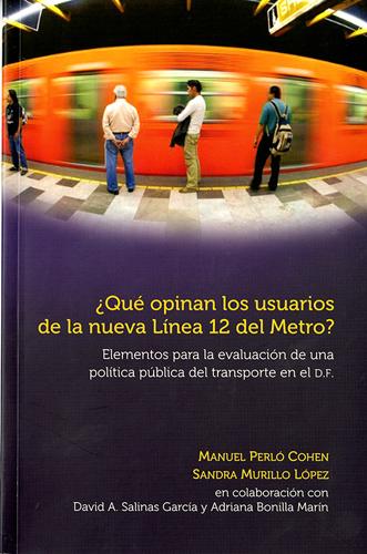 ¿Que opinan los usuarios de la nueva Línea 12 del Metro? Elementos para la evaluación de una política pública del transporte en el Distrito Federal