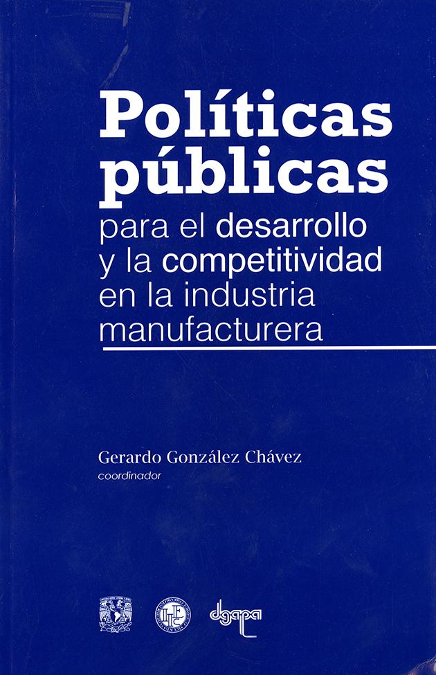 Políticas públicas para el desarrollo y la competitividad en la industria manufacturera