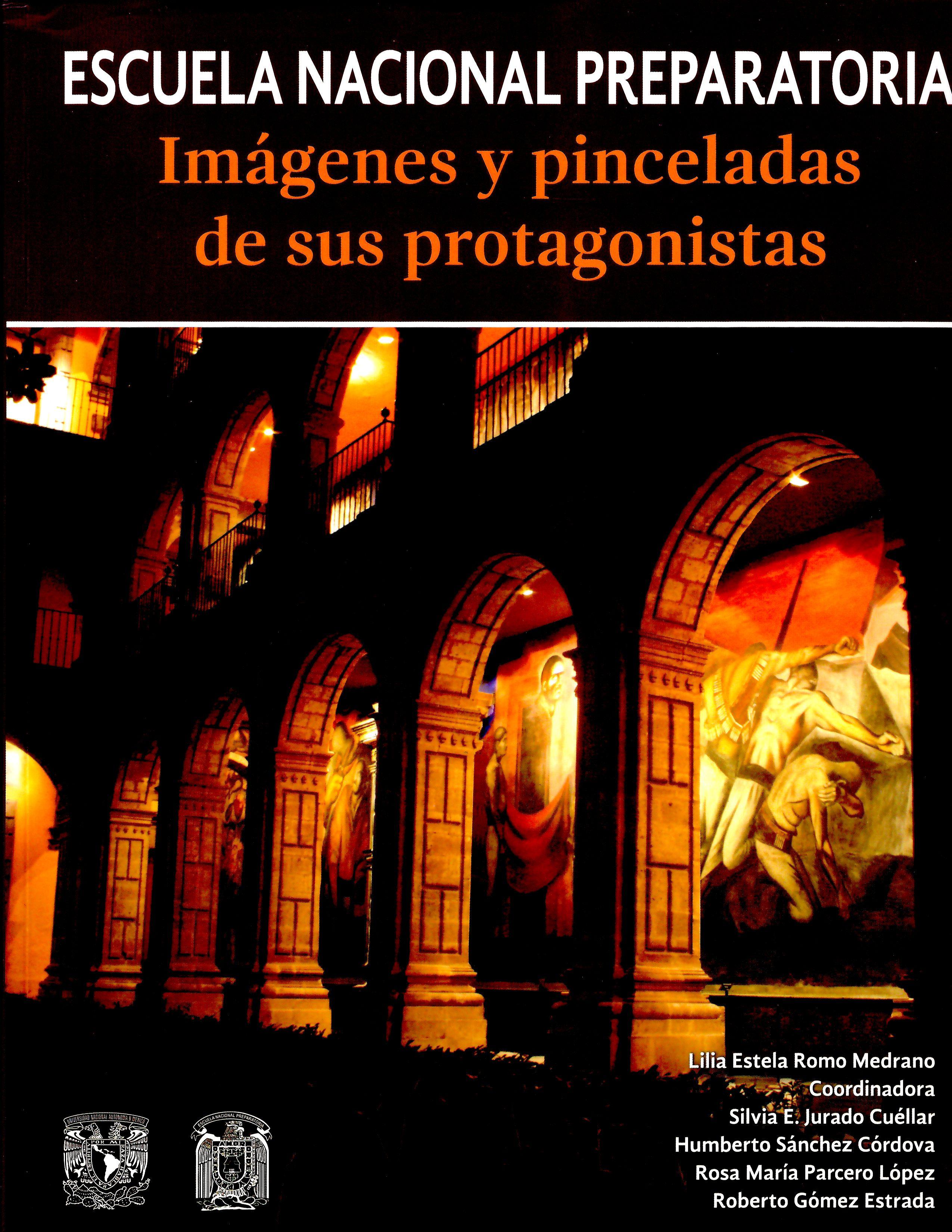 Escuela Nacional Preparatoria. Imágenes y pinceladas de sus protagonistas. Tomos I y II