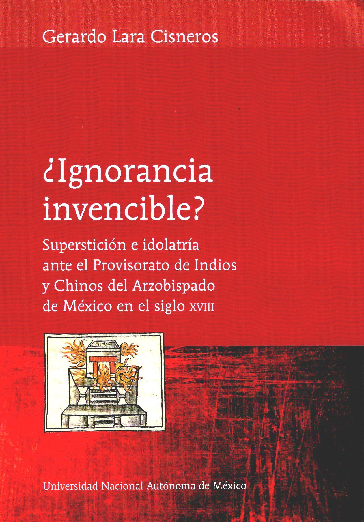 ¿Ignorancia invencible? Superstición e idolatría ante el Provisorato de Indios y Chinos del Arzobispado de México en el siglo XVIII