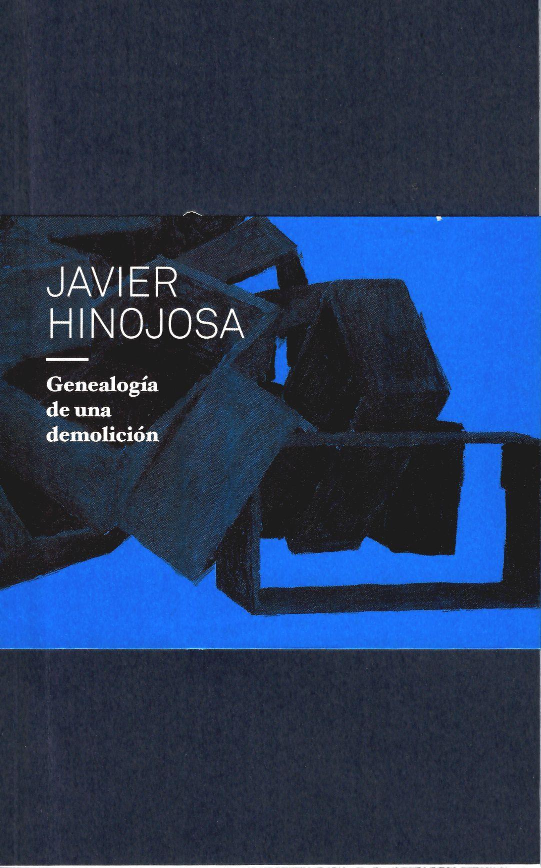 Javier Hinojosa. Genealogía de una demolición