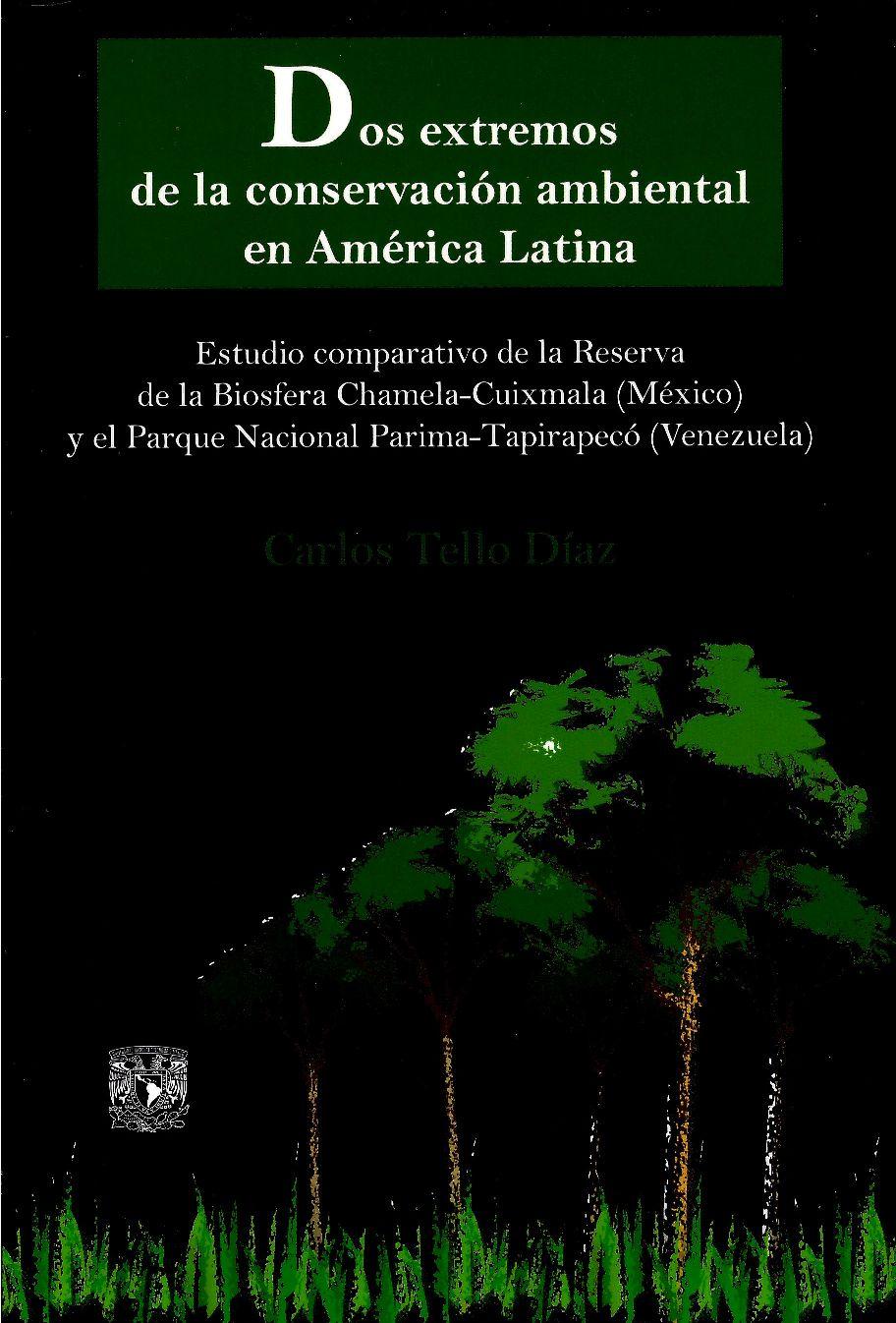 Dos extremos de la conservación ambiental en América Latina estudio comparativo de la Reserva de la Biosfera Chamela-Cuixmala (México) y el Parque Nacional Parima-Tapirapecó (Venezuela)