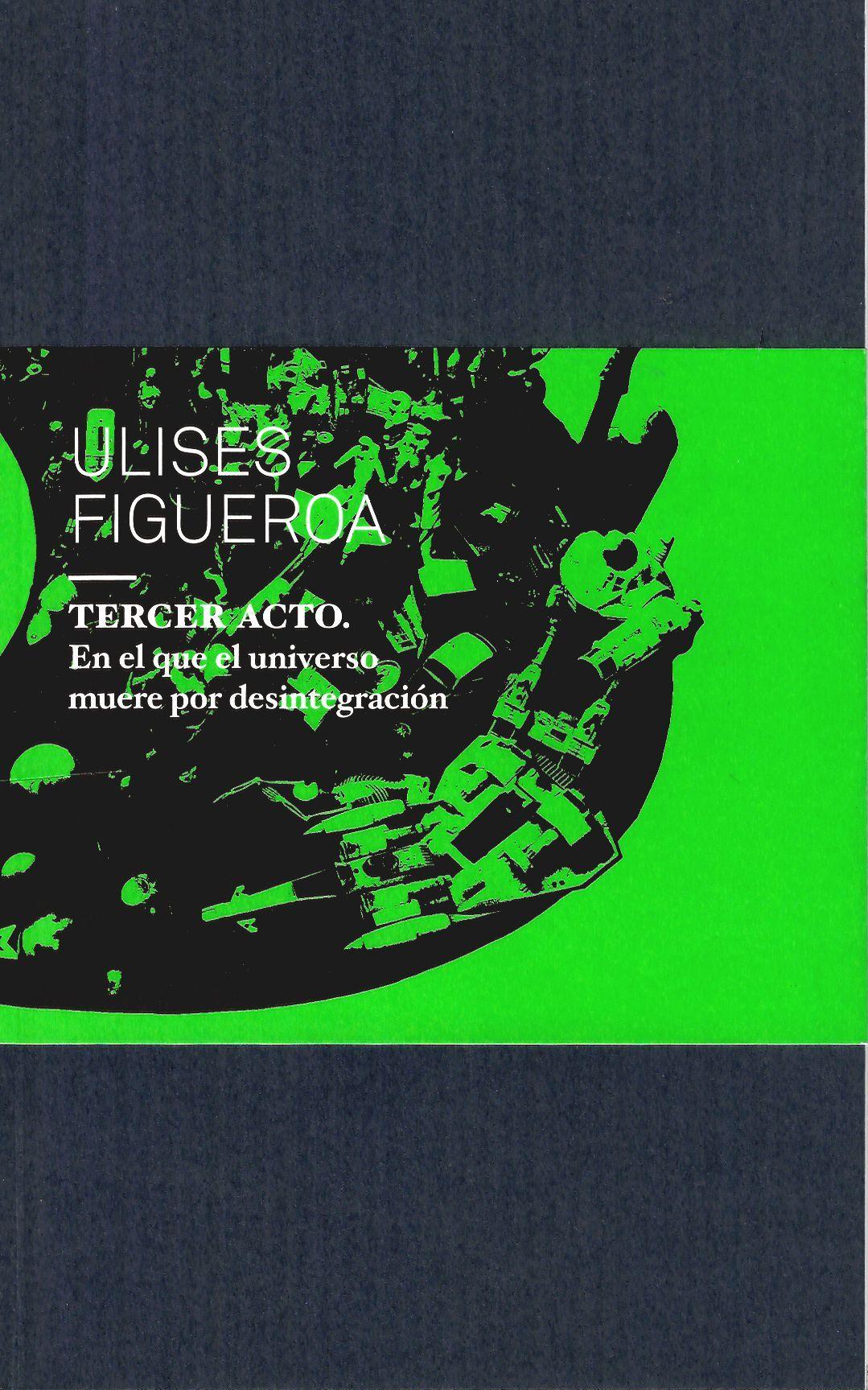 Ulises Figueroa, Tercer acto. En el que el universo muere por desintegración