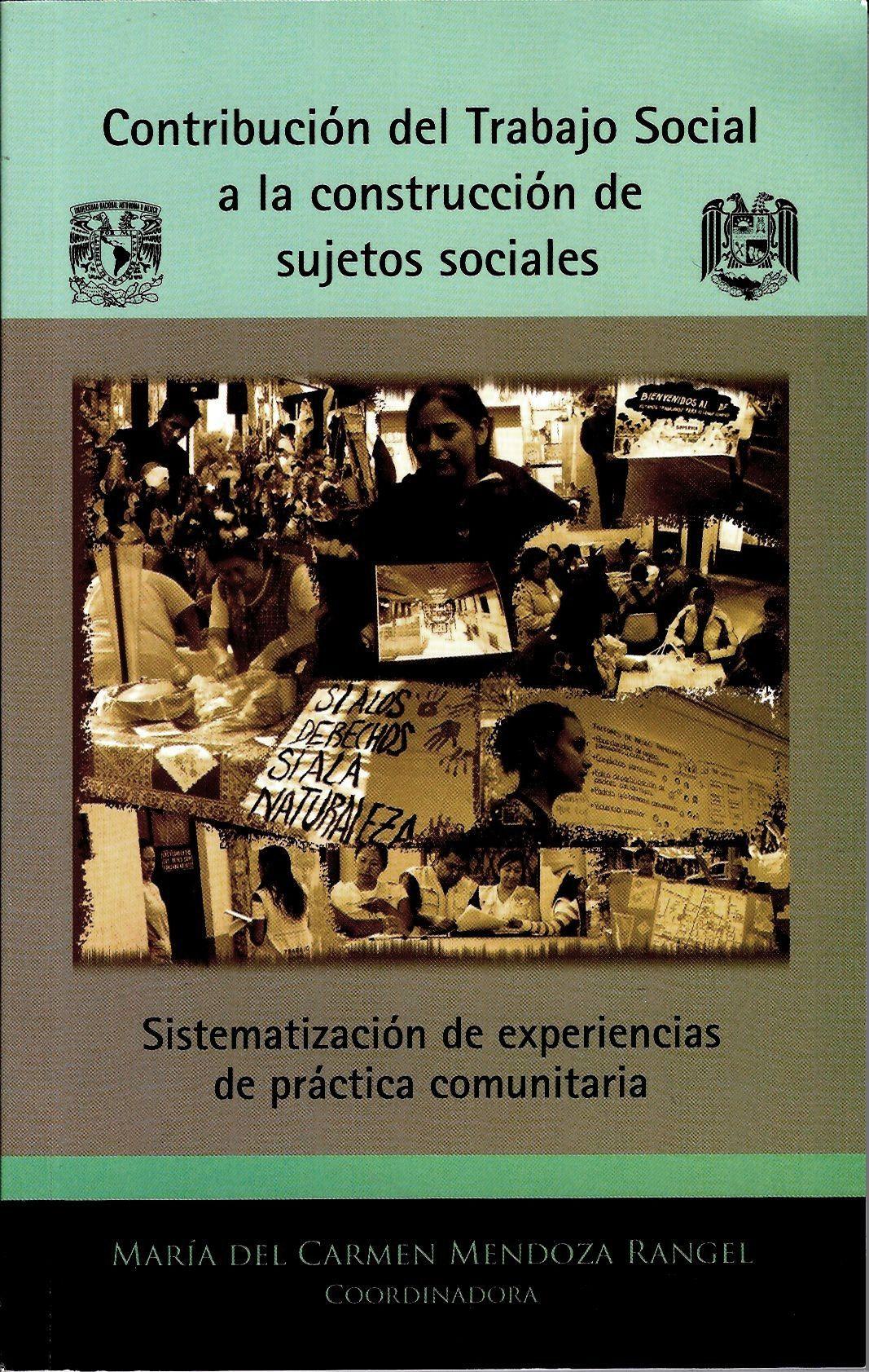 Contribución del Trabajo Social a la construcción de sujetos sociales Sistematización de experiencias de práctica comunitaria