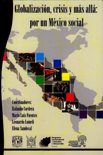 Globalización, crisis y más allá. Por un México social