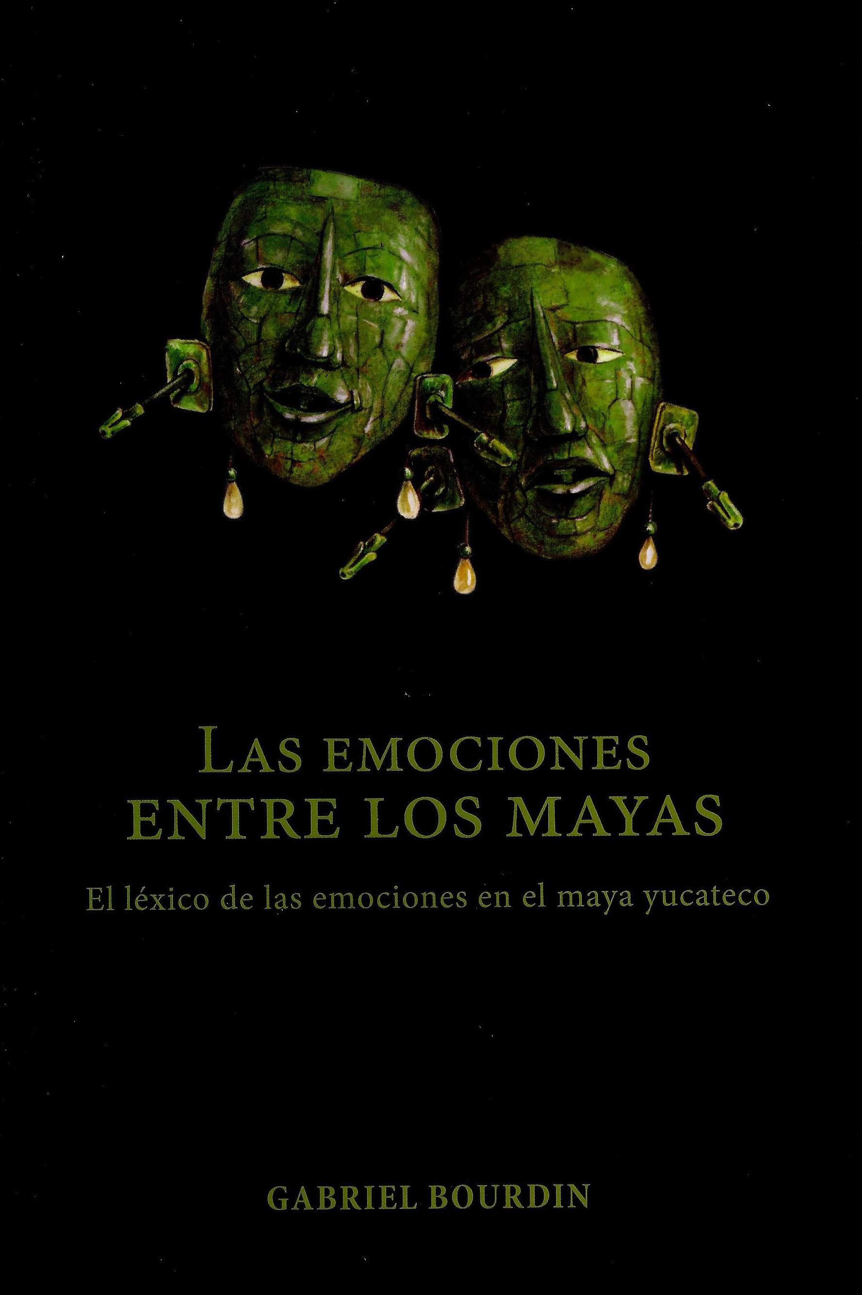 Las emociones entre los mayas El léxico de las emociones en el maya yucateco