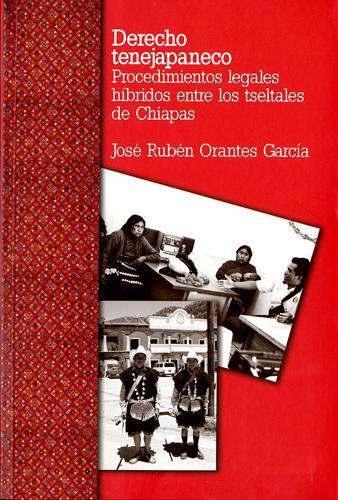 Derecho Tenejapaneco. Procedimientos legales híbridos entre los tseltales de Chiapas