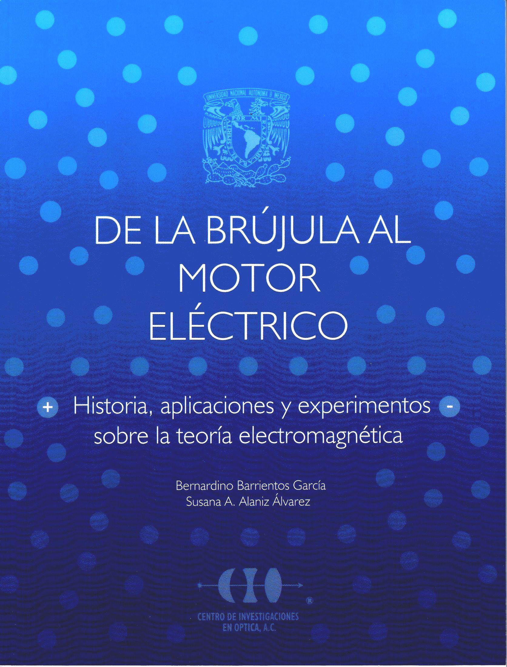 De la brújula al motor eléctrico. Historia , aplicaciones y experimentos sobre la teoría electro...