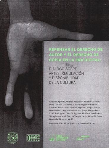 Repensar el Derecho de autor y el Derecho de copia en la era digital: Diálogo sobre artes, regulación y disponibilidad de la cultura