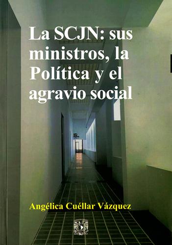 La SCJN: sus ministros, la Política y el agravio social