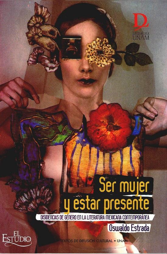 Ser mujer y estar presente. Disidencias de género en la literatura mexicana contemporánea