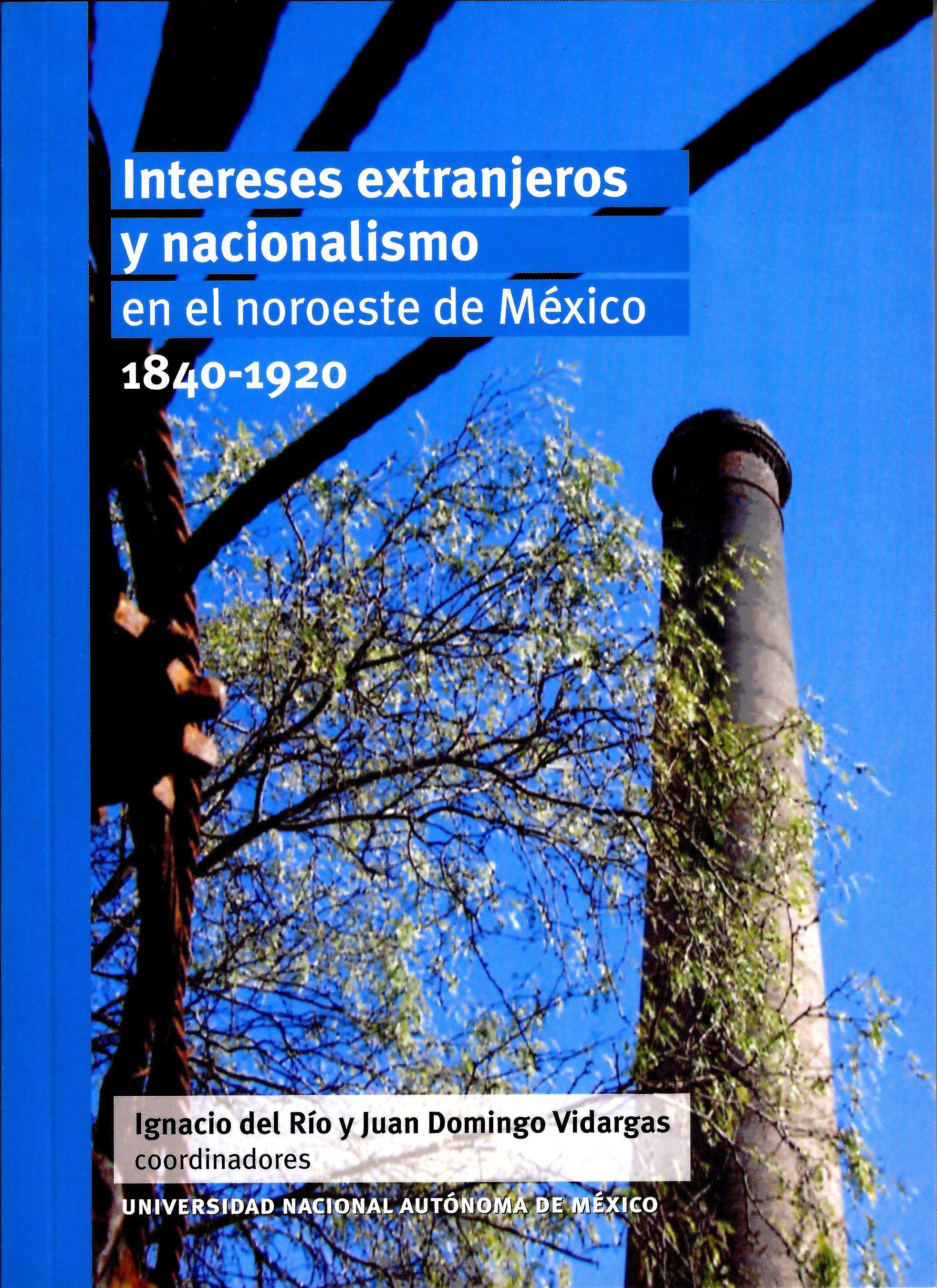 Intereses extranjeros y nacionalismo en el noroeste de México 1840-1920
