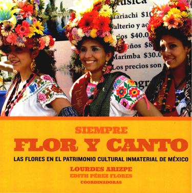 Siempre flor y canto: las flores en el patrimonio cultural inmaterial de México