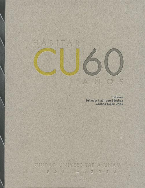 Habitar CU 60 años. Ciudad Universitaria UNAM, 1954-2014