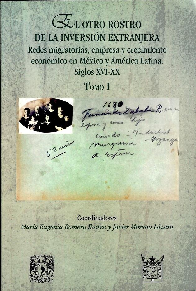 El otro rostro de la inversión extranjera, Redes migratorias, empresa y crecimiento económico en México y América Latina siglos XVI-XX Tomo I