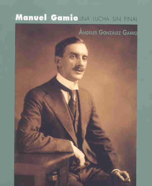 Manuel Gamio. Una lucha sin Final