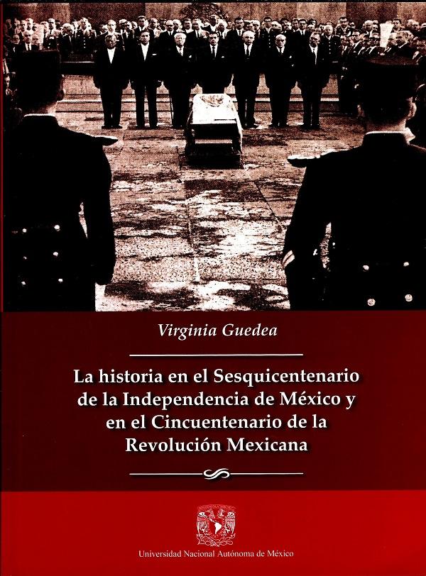 La historia en el sesquicentenario de la Independencia de México y en el cincuentenario de la Revolución Mexicana