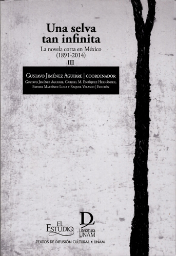 Una selva tan infinita. La novela corta en México (1891-2014) III