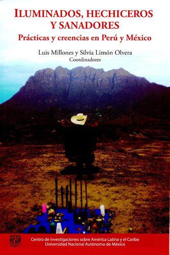 Iluminados , hechiceros y sanadores. Practicas y creencias en Perú y México