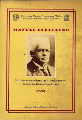 Manuel Caballero. Historia y periodismo en la conformación de una modernidad porfiriana