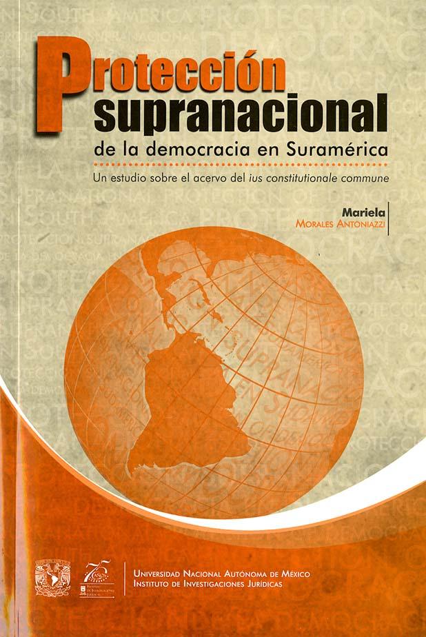 Protección supranacional de la democracia en Suramérica Un estudio sobre el acervo del ius constitutionale commune