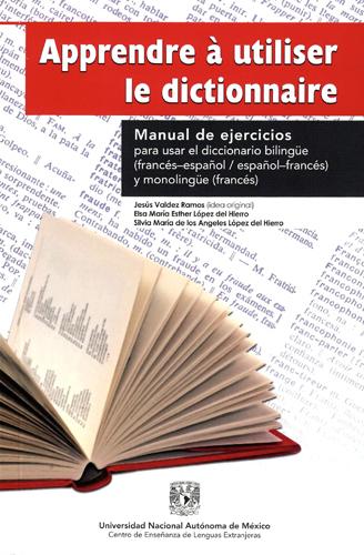 Apprendre á utiliser le dictionnaire. Manual de ejercicios para usar el diccionario bilingüe (francés- español / español- francés) y monolingüe (francés)