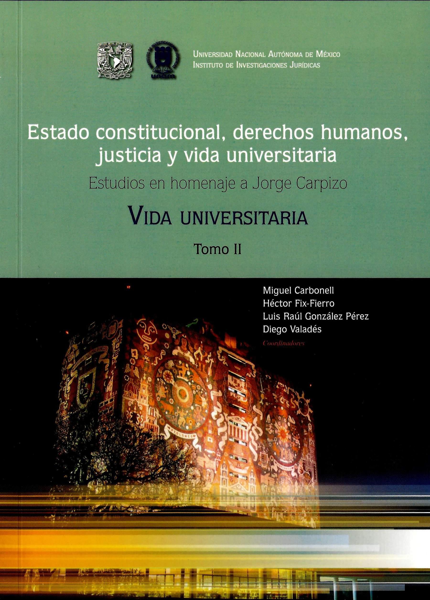 Estado constitucional, derechos humanos, justicia y vida universitaria. Tomo II Homenaje a Jorge Carpizo. Vida Universitaria