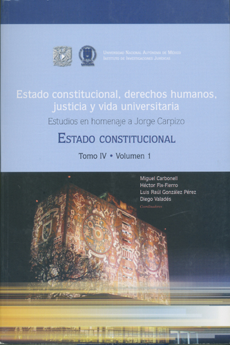 Estado constitucional, derechos humanos, justicia y vida universitaria. Tomo IV Volumen 1 Homenaje a Jorge Carpizo. Estado constitucional.