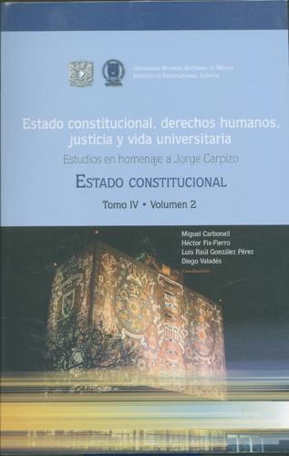 Estado constitucional, derechos humanos, justicia y vida universitaria. Tomo IV Volumen 2 Homenaje a Jorge Carpizo. Estado constitucional.