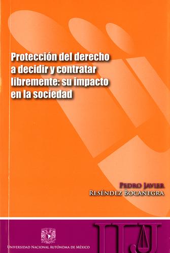 Protección del derecho a decidir y contratar libremente: su impacto en la sociedad.