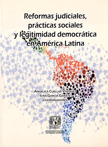 Reformas judiciales, prácticas sociales y legitimidad democrática en América Latina