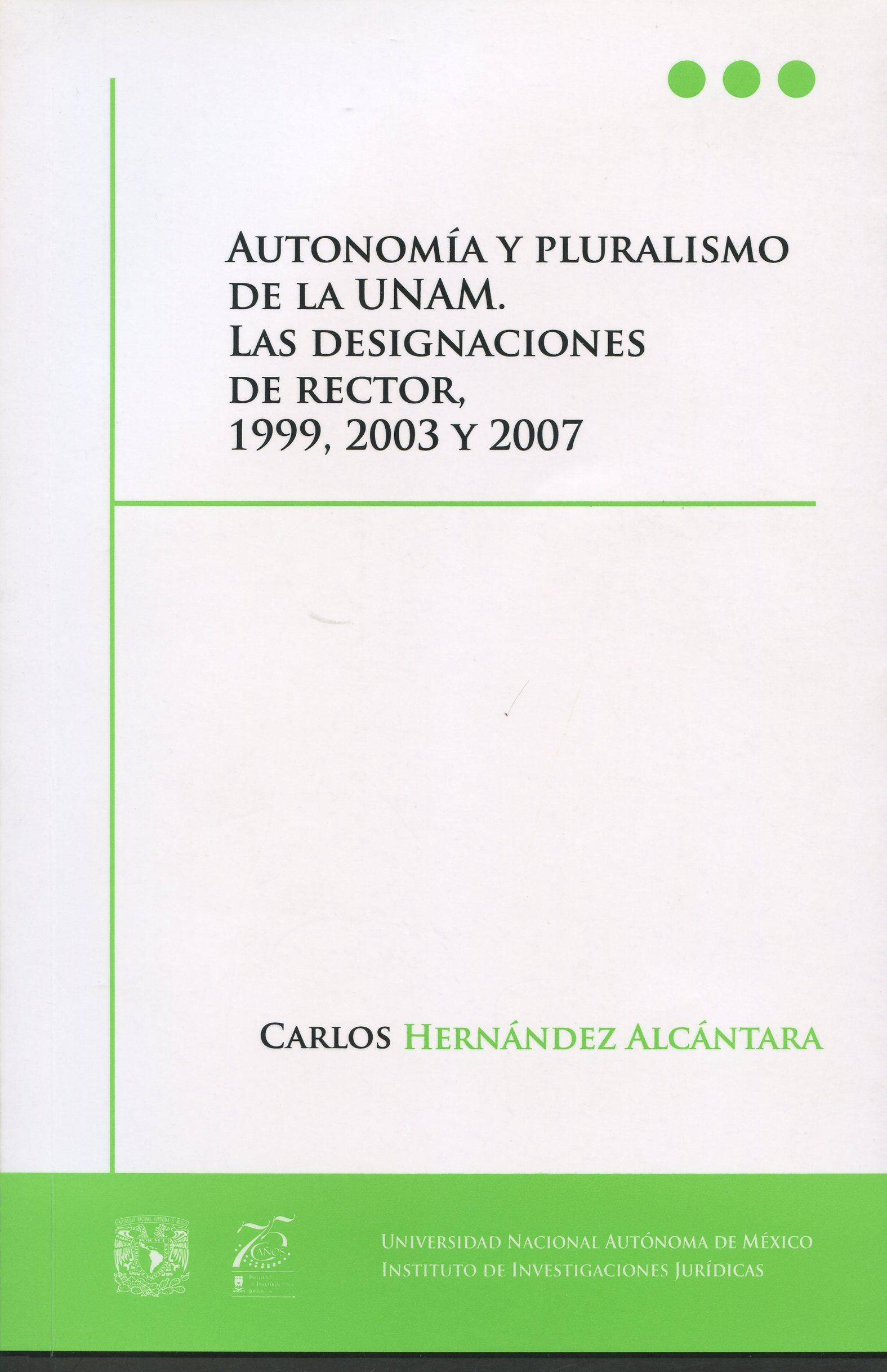 Autonomía y pluralismo de la UNAM. Las designaciones de rector, 1999, 2003 y 2007