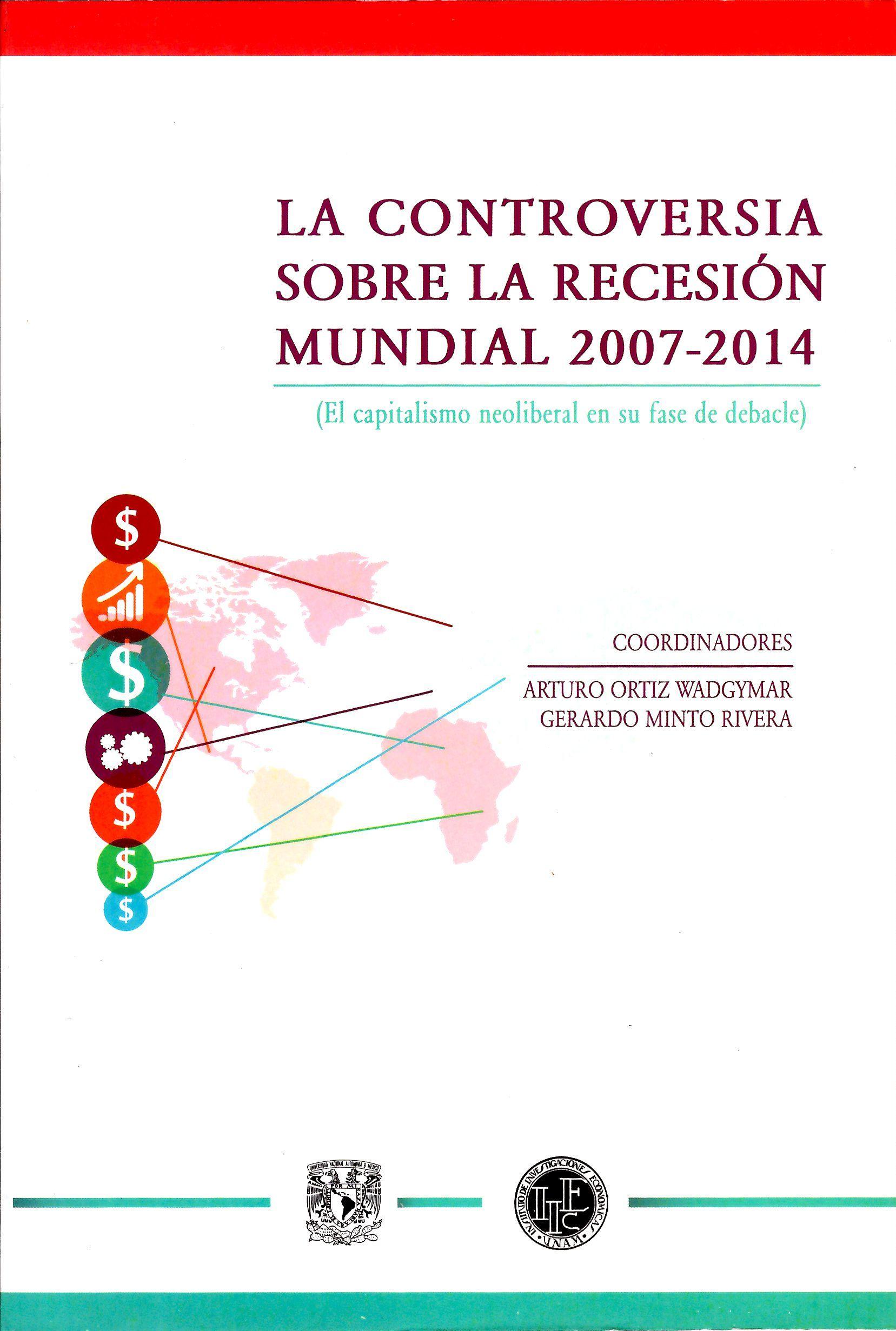 La controversia sobre la recesión mundial 2007-2014 El capitalismo neoliberal en su fase de debacle