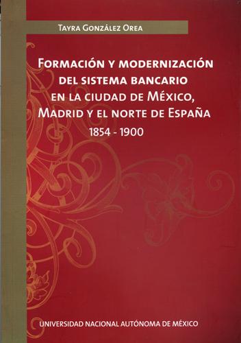 Formación y modernización del sistema bancario en la ciudad de México, Madrid y el norte de España 1854- 1900