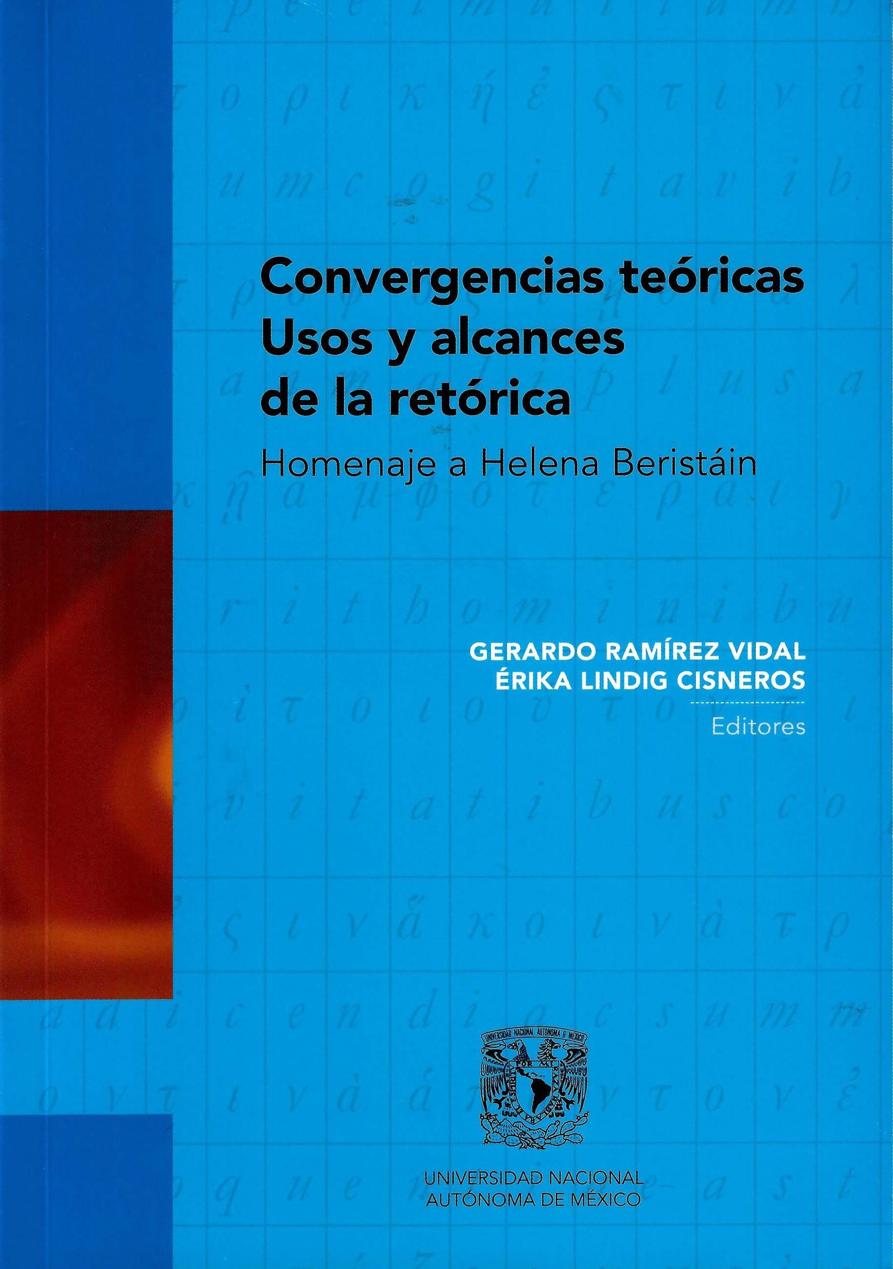 Convergencias teóricas. Usos y alcances de la retórica Homenaje a Helena Beristáin