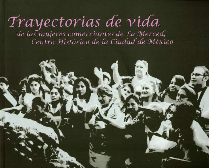 Trayectorias de vida de las mujeres comerciantes en La Merced, Centro Histórico de la Ciudad de México