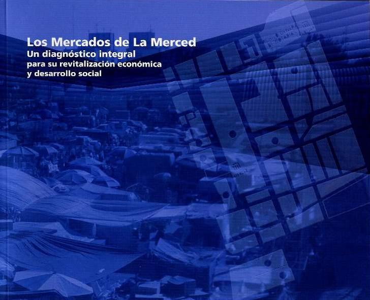 Los Mercados de La Merced. Un diagnóstico integral para su revitalización económica y desarrollo