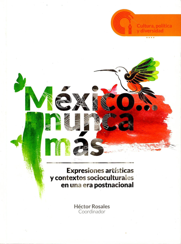 México... nunca más Expresiones artísticas y contextos socioculturales en una era postnacional