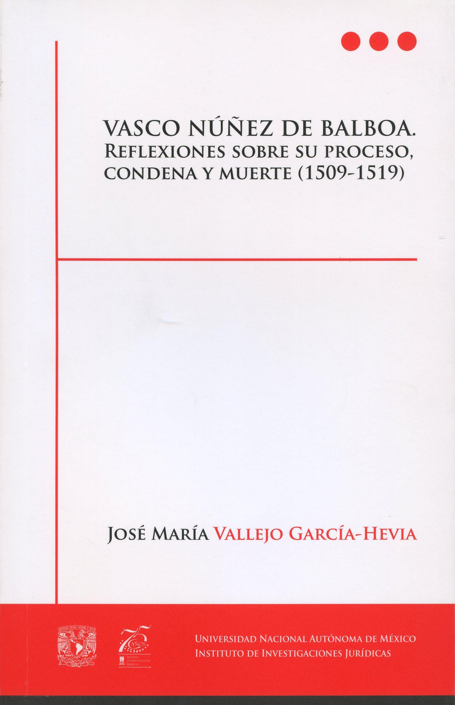 Vasco Núñez de Balboa. Reflexiones sobre su proceso, condena y muerte (1509-1519)