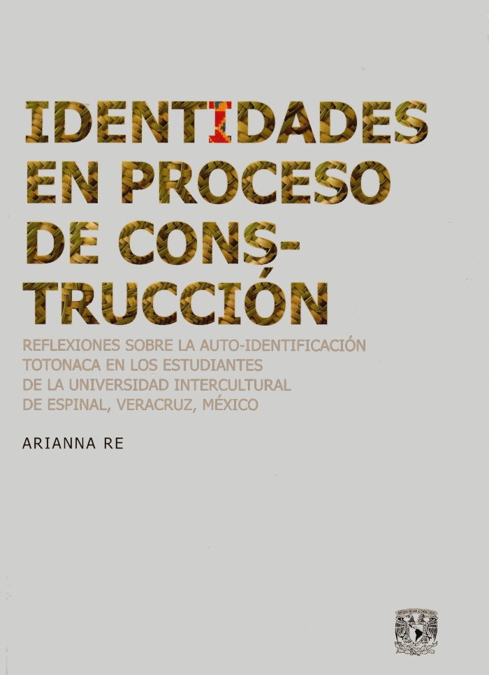 Identidades en proceso de construcción Identidades en proceso de construcción. Reflexiones sobre la auto-identificación totonaca en los estudiantes de la Universidad Intercultural de Espinal, Veracruz, México