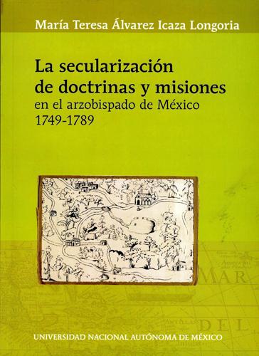 La secularización de doctrinas y misiones en el arzobispado de México 1749-1789