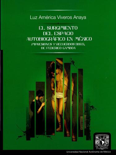 El surgimiento del espacio autobiográfico en México Impresiones y recuerdos (1893) de Federico Gamboa