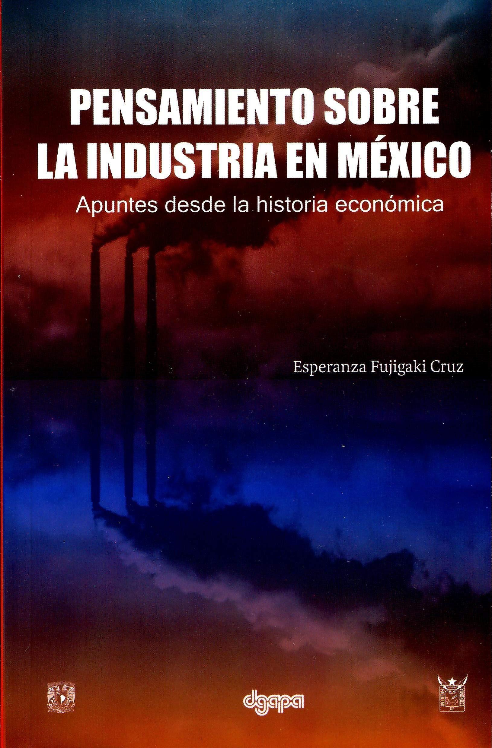 Pensamiento sobre la industria en México. Apuntes desde la historia económica