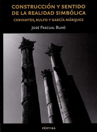 Construcción y sentido de la realidad simbólica.  Cervantes, Rulfo y García Márquez