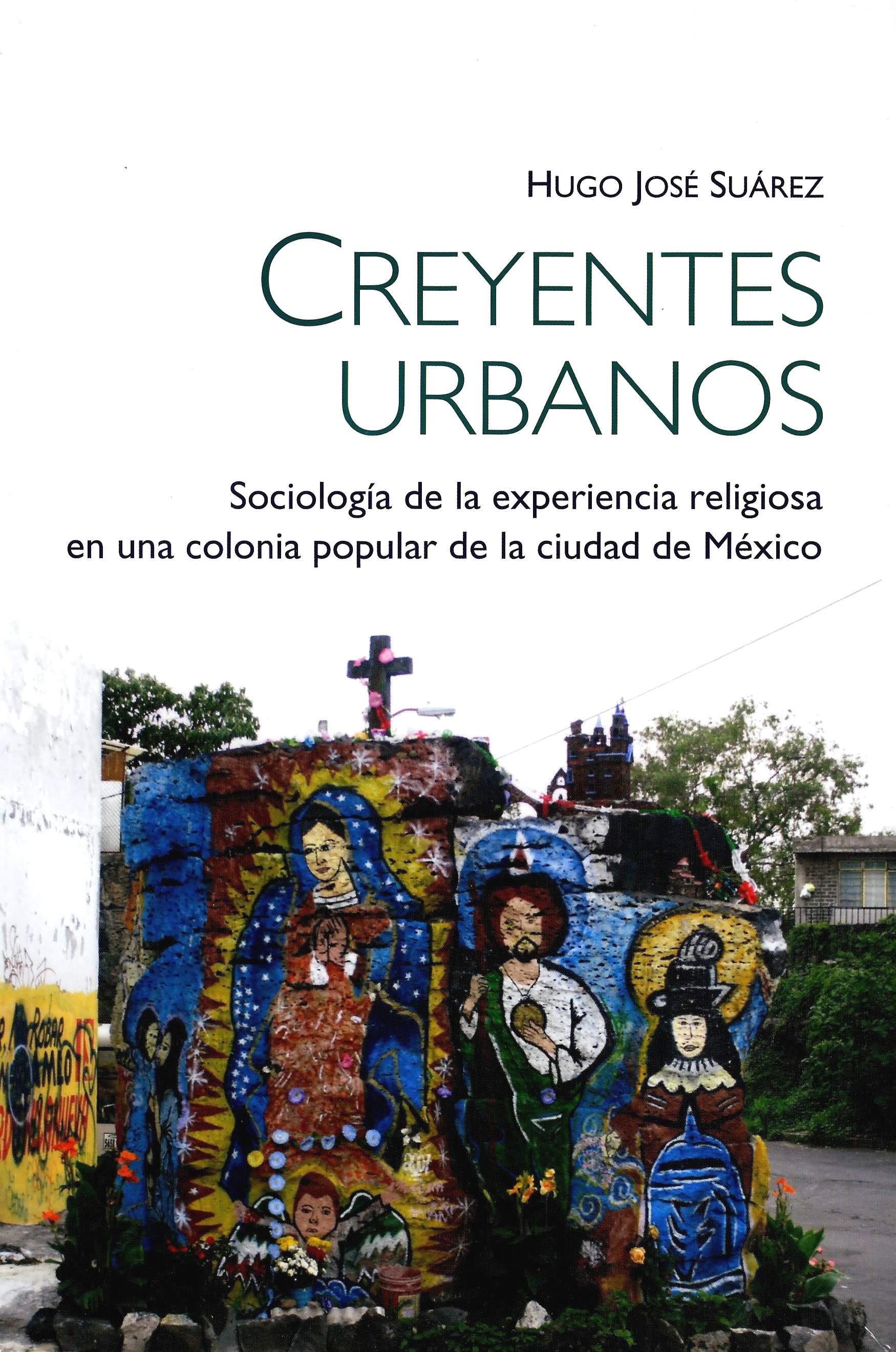 Creyentes urbanos: sociología de la experiencia en una colonia popular de la Ciudad de México